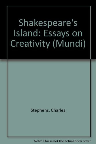 Shakespeare's Island: Essays on Creativity.: Stephens, Charles