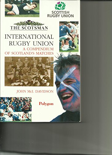 9780748661862: International Rugby Union: A Compendium of Scotland's Matches