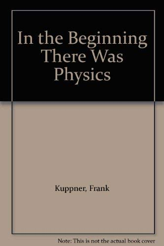 In the Beginning There Was Physics: Kuppner, Frank