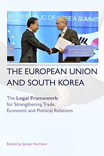 9780748668601: The European Union and South Korea: The Legal Framework for Strengthening Trade, Economic and Political Relations