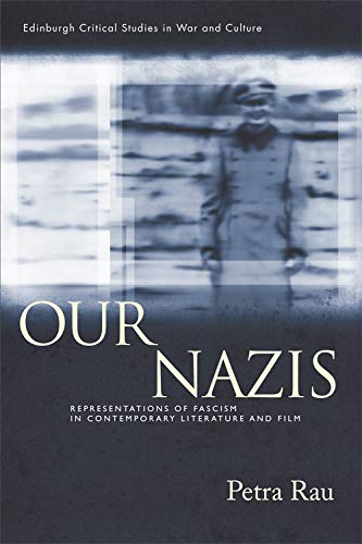 9780748668649: Our Nazis: Representations of Fascism in Contemporary Literature and Film (Edinburgh Critical Studies in War and Culture EUP)