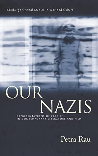9780748668649: Our Nazis: Representations of Fascism in Contemporary Literature and Film (Edinburgh Critical Studies in War and Culture EUP)