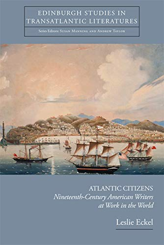 Atlantic Citizens: Nineteenth-Century American Writers at Work in the World (Edinburgh Critical ...