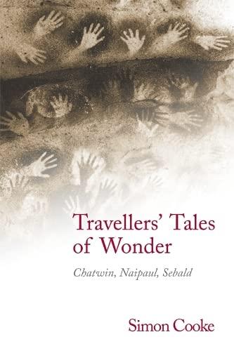9780748675463: Traveller's Tales of Wonder: Chatwin, Naipaul, Sebald
