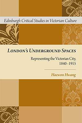9780748676071: London's Underground Spaces: Representing the Victorian City, 1840-1915 (Edinburgh Critical Studies in Victorian Culture)