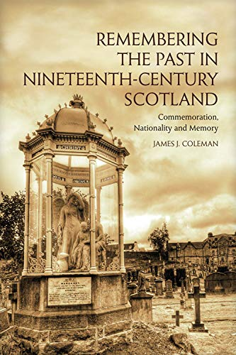 9780748676903: Remembering the Past in Nineteenth-Century Scotland: Commemoration, Nationality and Memory