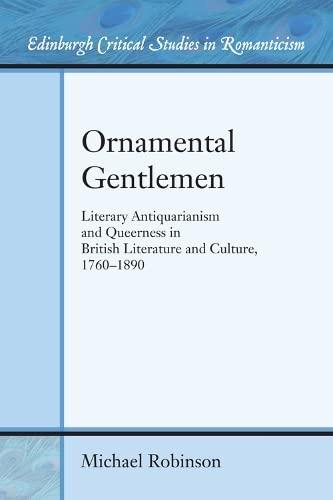 9780748682454: Ornamental Gentlemen: Literary Antiquarianism and Queerness in British Literature and Culture, 1760-1890 (Edinburgh Critical Studies in Romanticism EUP)