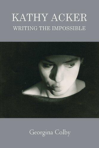 9780748683505: Kathy Acker: Writing the Impossible
