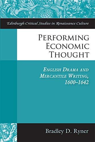 9780748684656: Performing Economic Thought: English Drama and Mercantile Writing 1600-1642 (Edinburgh Critical Studies in Renaissance Culture EUP)