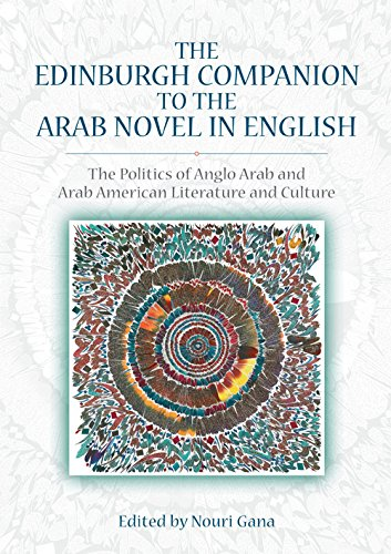 9780748685547: The Edinburgh Companion to the Arab Novel in English: The Politics of Anglo Arab and Arab American Literature and Culture