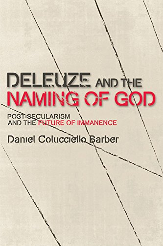 Deleuze and the Naming of God: Post-Secularism and the Future of Immanence (Plateaus New Directions...
