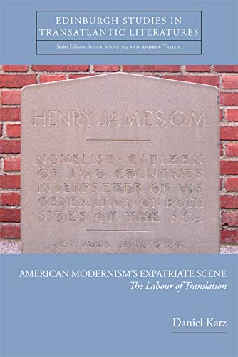 9780748691210: American Modernism's Expatriate Scene: The Labour of Translation (Edinburgh Studies in Transatlantic Literatures EUP)