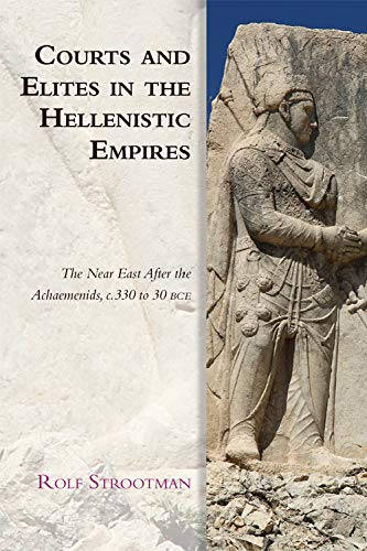 9780748691265: Courts and Elites in the Hellenistic Empires: The Near East After the Achaemenids, C. 330 to 30 Bce (Edinburgh Studies in Ancient Persia)