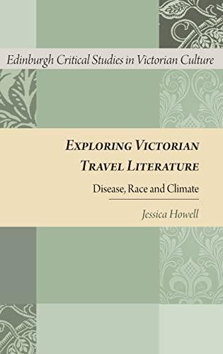 9780748692958: Exploring Victorian Travel Literature: Disease, Race and Climate (Edinburgh Critical Studies in Victorian Culture)
