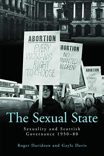 9780748694068: The Sexual State: Sexuality and Scottish Governance 1950-80