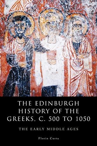 9780748694327: The Edinburgh History of the Greeks, c. 500 to 1050: The Early Middle Ages (The Edinburgh History of the Greeks EUP)