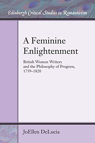 9780748695942: A Feminine Enlightenment: British Women Writers and the Philosophy of Progress, 1759-1820 (Edinburgh Critical Studies in Romanticism)