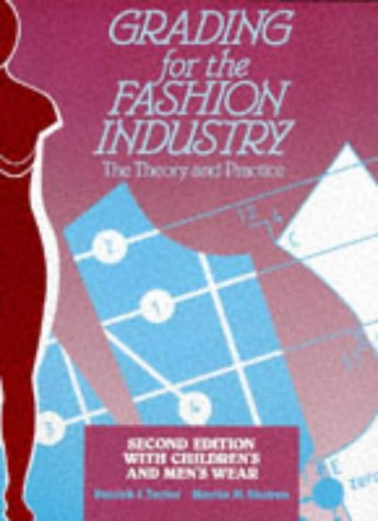 Grading for the Fashion Industry: Theory and: Taylor, P. J.