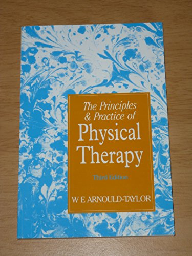 The Principles and Practice of Physical Therapy: Arnould-Taylor, W. E.