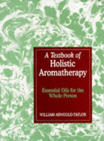 9780748715510: A Textbook of Holistic Aromatherapy: The Use of Essential Oils Treatments