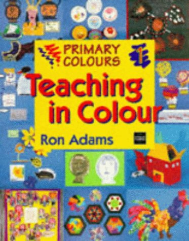 Primary Colours 1 - Teaching in Colour: Adams, Ron