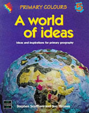 A World of Ideas: Ideas and Inspirations for Primary Geography (Primary Colours) (074872477X) by Stephen Scoffham; Sue Thomas