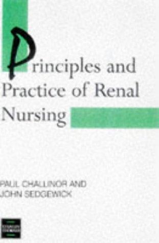 Principles and Practice of Renal Nursing: Challinor, Paul, Sedgewick, John