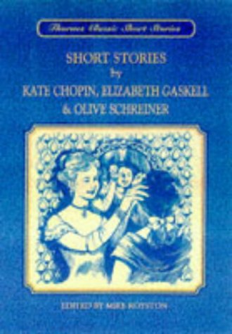 9780748733569: Thornes Classic Short Stories: Short Stories by Kate Chopin, Elizabeth Gaskell and Olive Schreiner