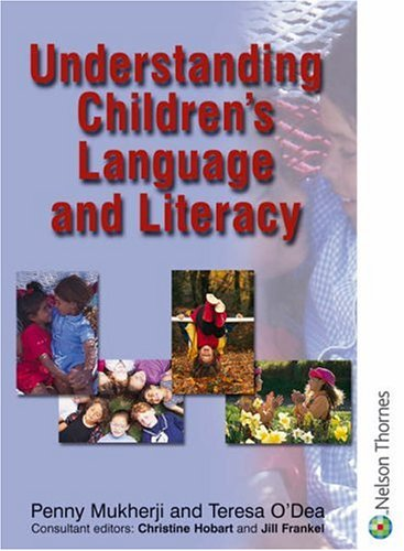 Understanding Childrens Language and Literacy (Understanding Children Series) (0748739726) by O'Dea, Teresa; Mukherji, Penny