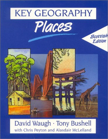 Key Geography Places: Scottish Edition (Key Geography for Key Stage 3) (9780748741885) by David Waugh; Tony Bushell; Chris Peyton; Alasdair McLelland