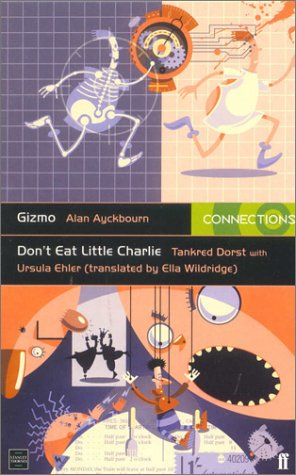 Gizmo/Don't Eat Little Charlie (Connections) (0748742891) by Alan Ayckbourn; Tankred Dorst; Ursula Ehler