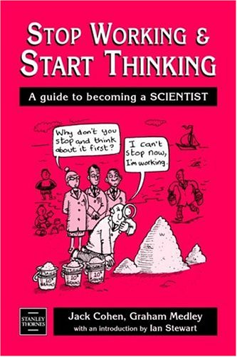 Stop Working and Start Thinking: A Guide to Becoming a Scientist (0748743340) by Cohen  Jack; Medley  Graham; Stewart  Ian