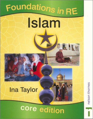 Islam: Foundations in Re: Core Edition (Foundations in Religion Education) (074875718X) by Ina Taylor