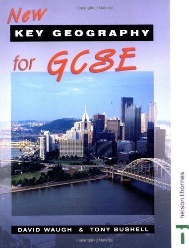 New Key Geography for GCSE: Student's Book (9780748765812) by David Waugh; Tony Bushell