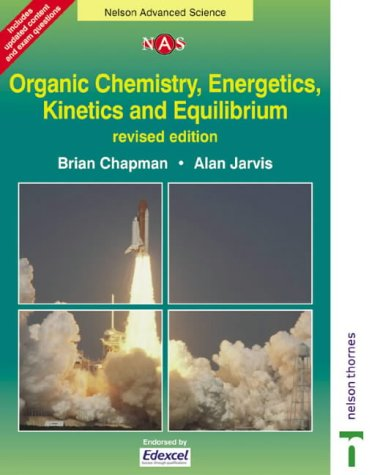 Organic Chemistry, Energetics, Kinetics & Equilibrium (Nelson Advanced Science) (0748776567) by Brian Chapman; Alan Jarvis