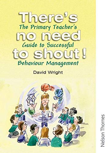 9780748793600: There's No Need to Shout!: The Primary Teacher's Guide to Successful Behaviour Management