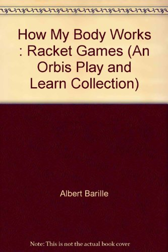 How My Body Works : Racket Games: Albert Barille