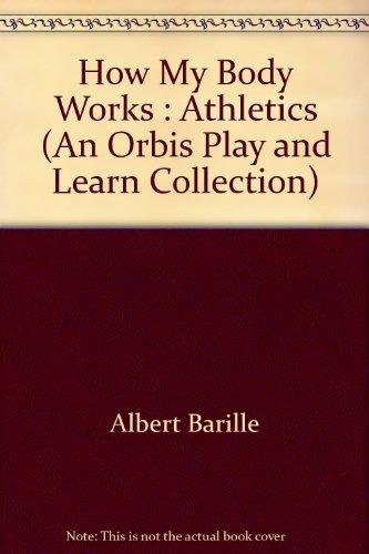 How My Body Works : Athletics: Albert Barille