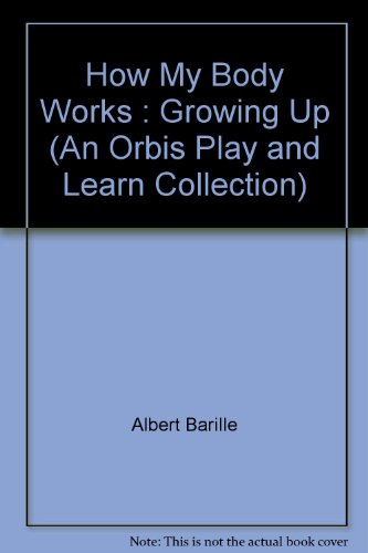 How My Body Works : Growing Up: Albert Barille