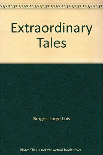 Extraordinary Tales: Borges, Jorge Luis;
