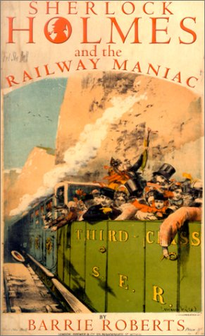 Sherlock Holmes and the Railway Maniac: Roberts, Barrie