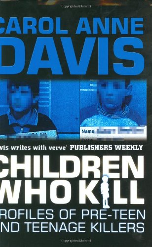 9780749006105: Children Who Kill: Profiles of Pre-teen and Teenage Killers (A & B Crime)