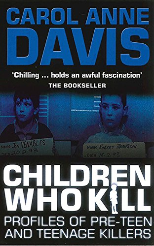 9780749006938: Children Who Kill: Profiles of Pre-teen and Teenage Killers