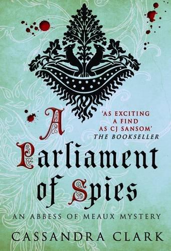 9780749009625: A Parliament of Spies. Cassandra Clark (An Abbess of Meaux Mystery)