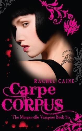 Carpe Corpus: the Morganville Vampires: Rachel Caine