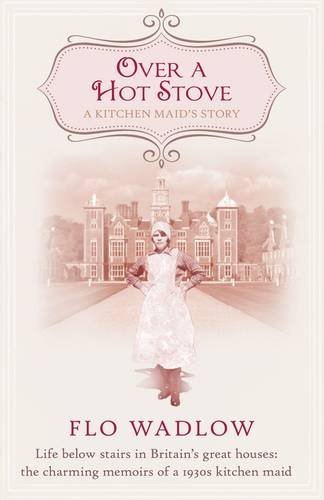 9780749015763: Over a Hot Stove: Life below stairs in Britain's great houses: the charming memoirs of a 1930s kitchen maid