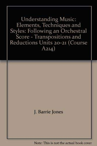 9780749211233: Understanding Music: Elements, Techniques and Styles: Following an Orchestral Score - Transpositions and Reductions Units 20-21 (Course A214)