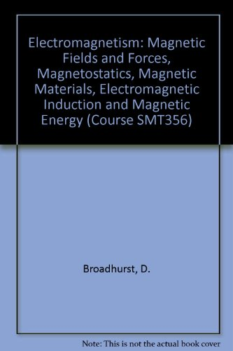 Electromagnetism: Magnetic Fields and Forces, Magnetostatics, Magnetic: D. Broadhurst