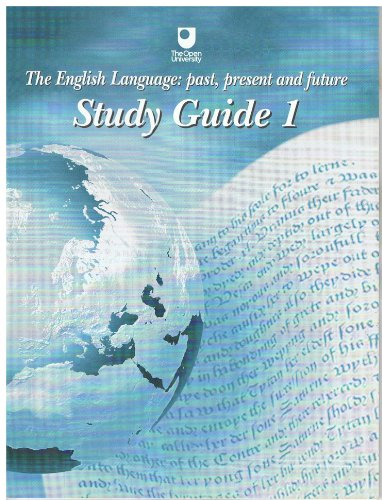 The English Language: Past, Present and Future. Study Guide 1 - 8 (complete): Open University