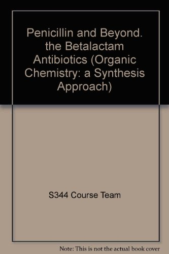 9780749280376: Penicillin and Beyond. The Betalactam Antibiotics: Case Study 4 (Organic Chemistry: a Synthesis Approach)